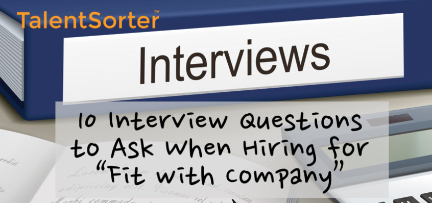 10 Interview Questions to Ask Hiring for Fit with Company