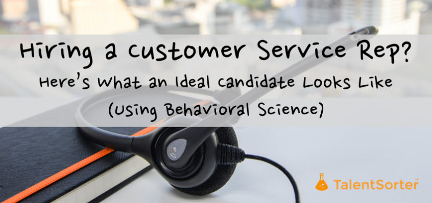 how to hire customer service reps behavioral science